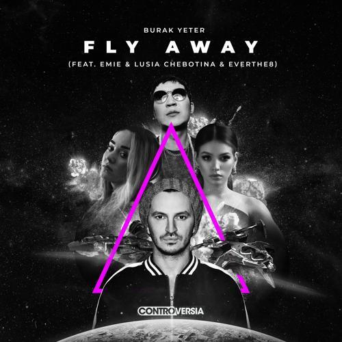 Burak Yeter, Emie, Lusia Chebotina, Everthe8 - Fly Away (feat. Emie, Lusia Chebotina & Everthe8)  (2020)