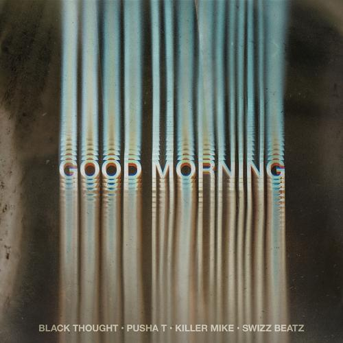 Black Thought, Pusha T, Swizz Beatz, Killer Mike - Good Morning  (2020)