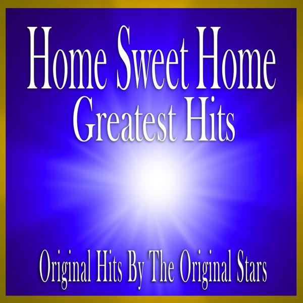 Альбом: Home Sweet Home Greatest Hits: Original Hits by the Original Stars