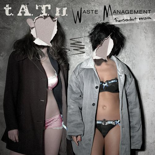 T.a.T.U. - Waste Management Transcendent Version  (2009)