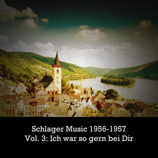 Альбом: Schlager 1956-1957, Vol. 3: Ich war so gern bei Dir