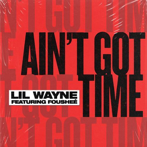 Lil Wayne, Fousheé - Ain't Got Time  (2021)