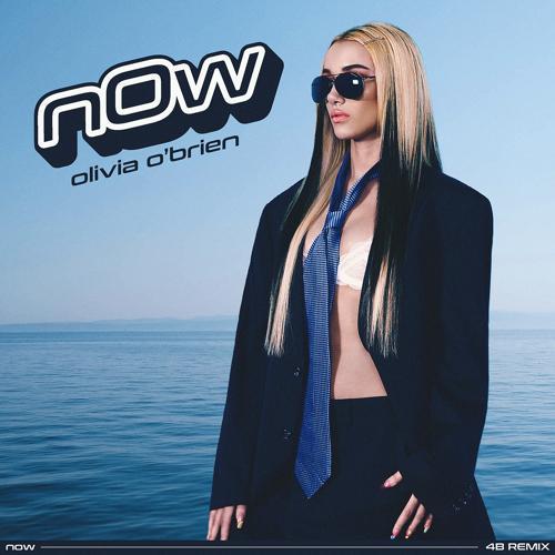 Olivia O'Brien - NOW (4B Remix)  (2021)