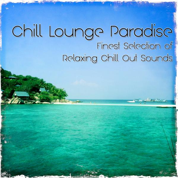 Альбом: Chill Lounge Paradise (Finest Selection of Relaxing Chill out Sounds)
