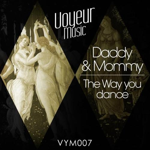 Daddy & Mommy - Love The Way You Dance (Original Mix)  (2015)