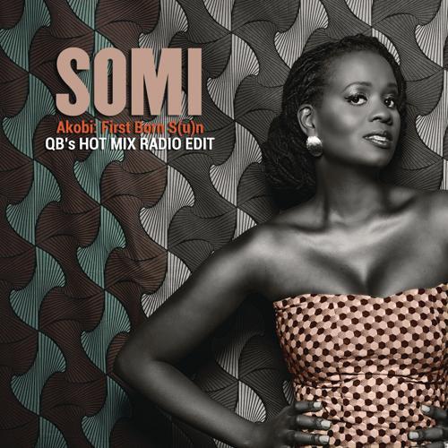 Somi, QB Smith - Akobi: First Born S(u)n - QB's Hot Mix Radio Edit  (2015)