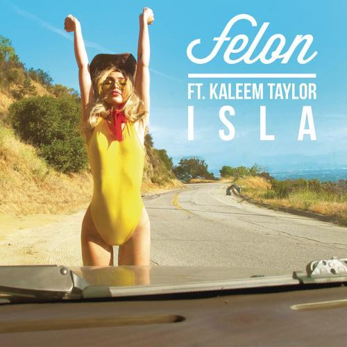 Felon, Kaleem Taylor - Isla (Radio Edit)  (2015)
