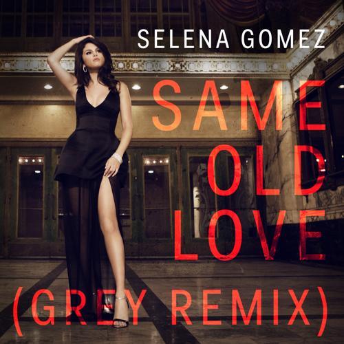 Selena Gomez, Grey - Same Old Love (Grey Remix)  (2015)