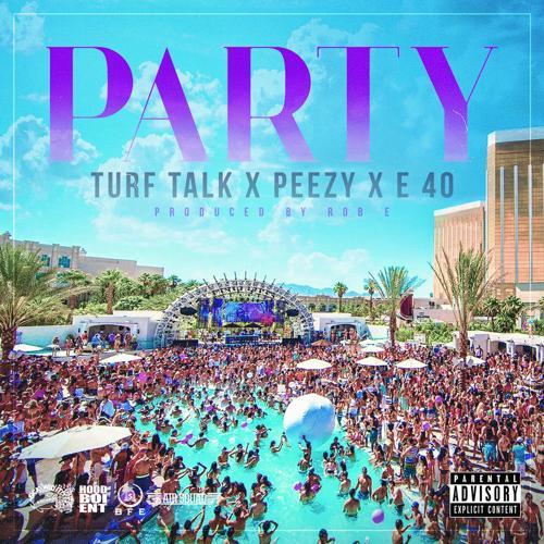 Turf Talk, Peezy, E-40 - Party (feat. E-40 & Peezy)  (2016)