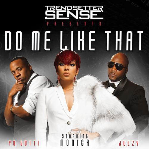 Trendsetter Sense, Monica, Yo Gotti, Jeezy - Do Me Like That (feat. Monica, Yo Gotti & Jeezy)  (2015)