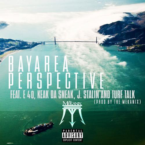 The Mekanix, E-40, Keak da Sneak, J. Stalin, Turf Talk - Bay Area Perspective (feat. E-40, Keak da Sneak, J. Stalin & Turf Talk)  (2014)