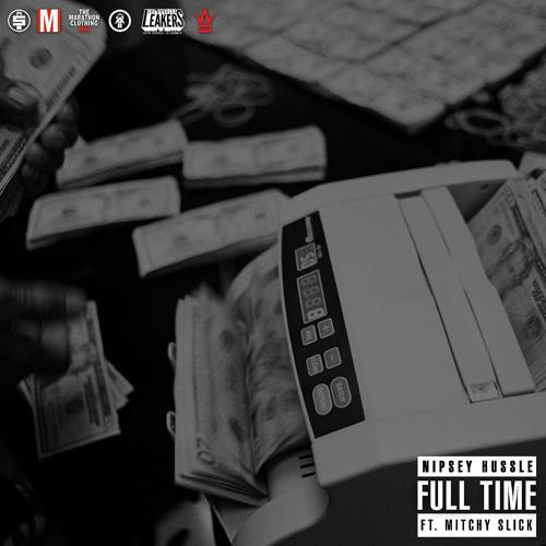 Nipsey Hussle - Full Time (feat. Mitchy Slick)  (2016)