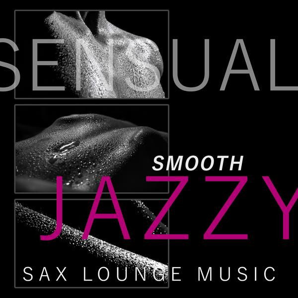 Альбом: Sensual Smooth Jazzy Sax Lounge Music: Sex Soundtrack for Tantric Massage, Romantic Saxophone, Piano & Guitar Chill Grooves, Sexy Cocktail Party