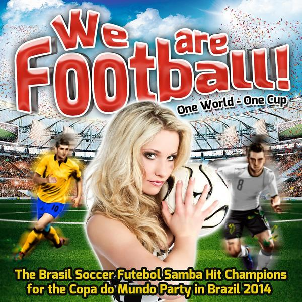 Альбом: We are Football! - One World - One Cup (The Brasil Soccer Futebol Samba Hit Champions for the Copa do Mundo Party in Brazil 2014)
