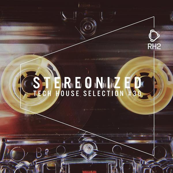 Альбом: Stereonized - Tech House Selection, Vol. 30