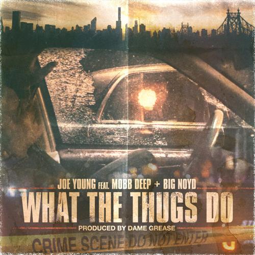 Joe Young, Mobb Deep, Big Noyd - What the Thugs Do (feat. Mobb Deep & Big Noyd)  (2017)