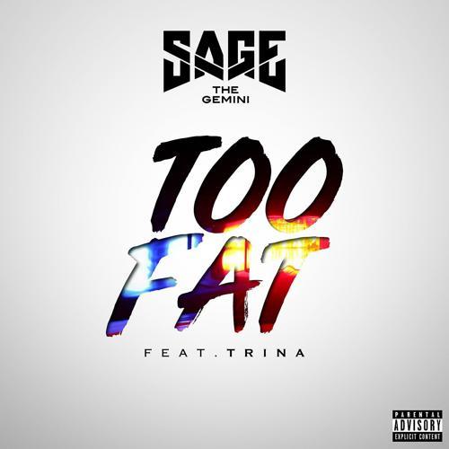 Sage The Gemini, Trina - Too Fat (feat. Trina)  (2018)