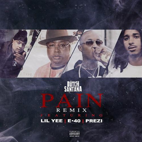 Dutch Santana, Lil Yee, Prezi, E-40 - Pain (Remix) (feat. Lil Yee, E-40 & Prezi)  (2018)