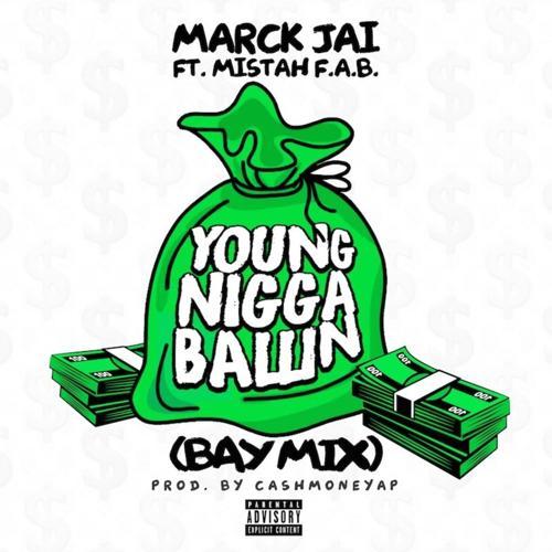 Marck Jai, Mistah F.A.B. - Y.N.B (Young Nigga Ballin) [Remix] (feat. Mistah F.A.B.)  (2018)