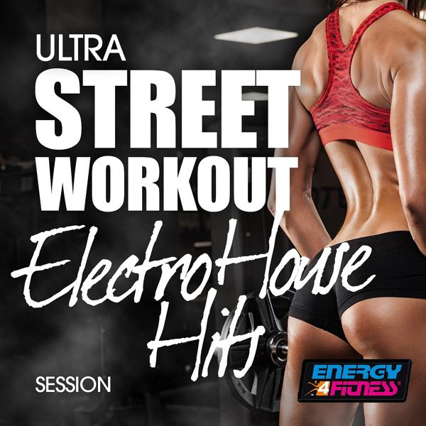 Альбом: Ultra Street Workout Electro House Hits Session