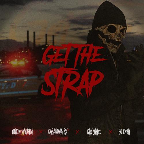 Uncle Murda, 6ix9ine, Casanova, 50 Cent - Get The Strap (feat. Casanova, 6ix9ine & 50 Cent)  (2018)
