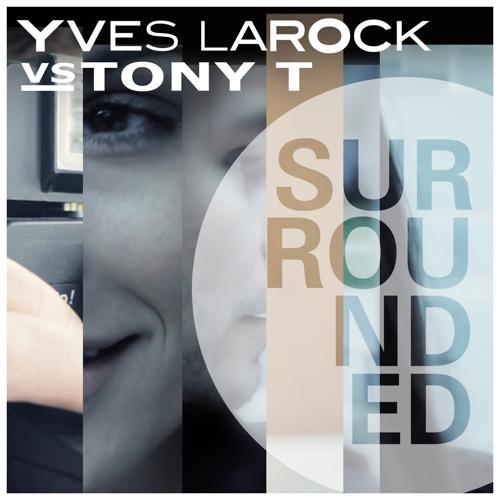 Yves Larock, Tony T - Surrounded (Yves Larock vs. Tony T) (Extended Mix)  (2013)