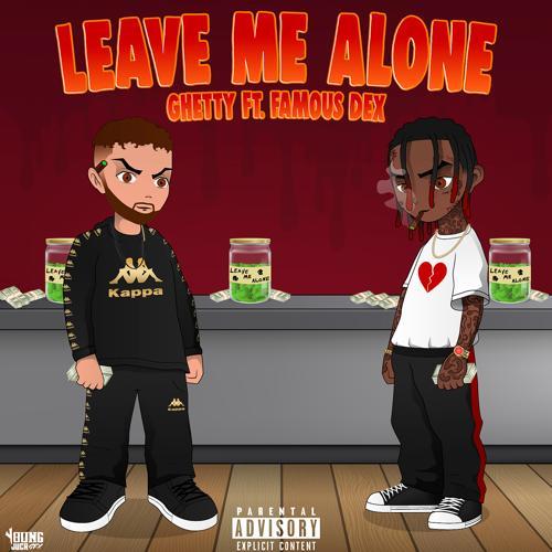 Ghetty, Famous Dex - Leave Me Alone (feat. Famous Dex)  (2019)