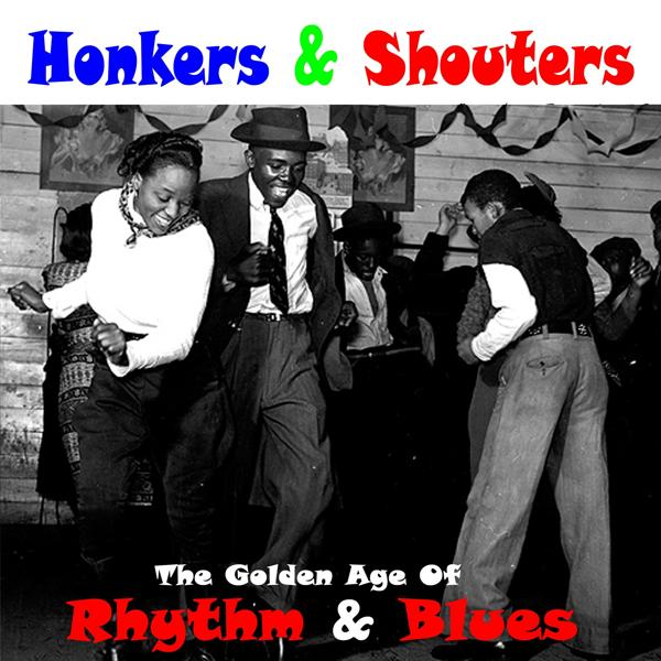 Альбом: Honkers & Shouters - Golden Age of Rhythm & Blues