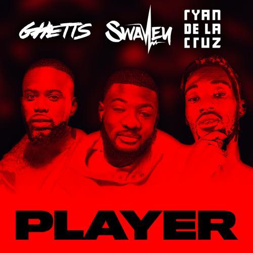 S Wavey, Ghetts, Ryan De La Cruz - Player  (2019)