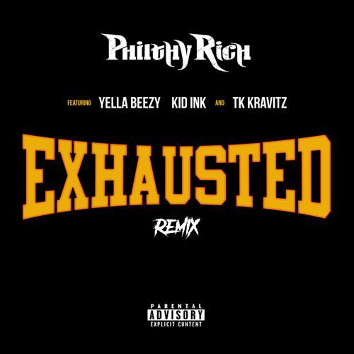 Philthy Rich, Yella Beezy, Kid Ink, TK Kravitz - Exhausted (Remix) (feat. Yella Beezy, Kid Ink & TK Kravitz)  (2019)