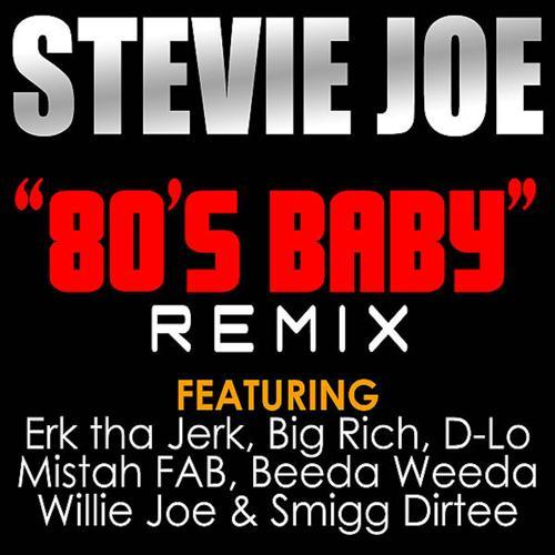 Stevie Joe, Erk Tha Jerk, Big Rich, D-Lo, Mistah F.A.B., Beeda Weeda, Willie Joe, Smigg Dirtee - 80's Baby (feat. Erk Tha Jerk, Big Rich, D-Lo, Mistah F.A.B., Beeda Weeda, Willie Joe & Smigg Dirtee) (Remix)  (2010)