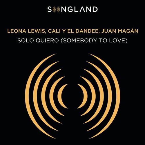 Leona Lewis, Cali Y El Dandee, Juan Magán - Solo Quiero (Somebody To Love) (From Songland)  (2019)