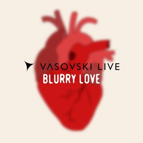 Vasovski Live - Blurry Love (Radio Mix)